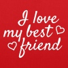 I love my best friend - Tas van stof