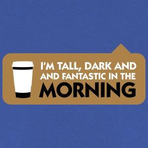 Tall, Dark And Fantastic In The Morning! - Men's Sweatshirt