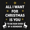 All I Want For Christmas Is You ... To Be Run Over - Herre sweater