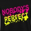 nobody's perfect - Men's Sweatshirt