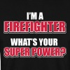 I'm a firefighter. What's your superpower - Sweat-shirt Homme