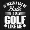 It takes a lot of balls to play golf like me - Männer Pullover