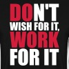 Don't wish for it, work for it - Herrtröja