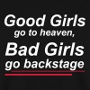 Good girls go to heaven, bad girls go backstage - Men's Sweatshirt