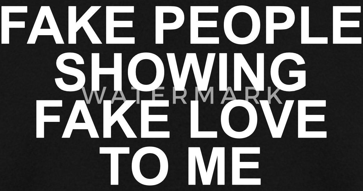 Fake People Showing Fake Love To Me Mens Sweatshirt Spreadshirt