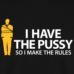 I Have The Pussy So I Make The Rules! - Men's Sweatshirt
