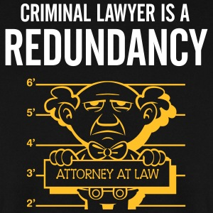 Criminal Lawyers Are Redundant - Men's Sweatshirt