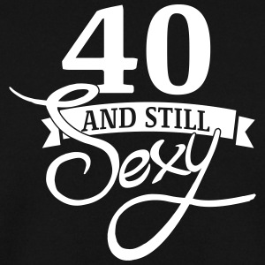 40 and still sexy / 40 and still sexy - Men's Sweatshirt