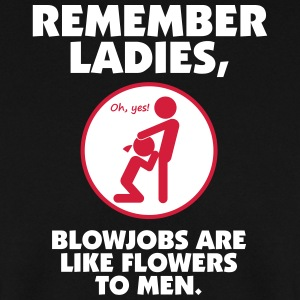 Blowjobs Are Like Flowers To Men - Men's Sweatshirt