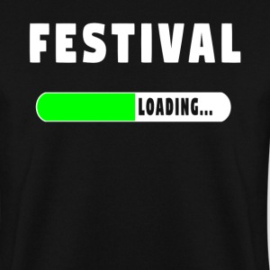 Festival Loading Shirt! - Men's Sweatshirt