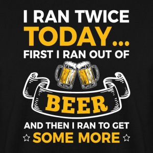 Ran twice a Day for Beer
