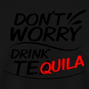Don't Worry - Drink Tea Tequila - Men's Sweatshirt
