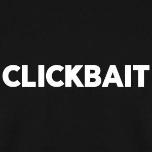 Clickbait - Men's Sweatshirt