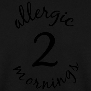 allergic 2 mornings - Men's Sweatshirt