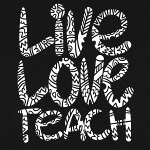 Live Love Teach Teachers Quote - Men's Sweatshirt