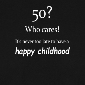 Never too late for a happy childhood - Men's Sweatshirt