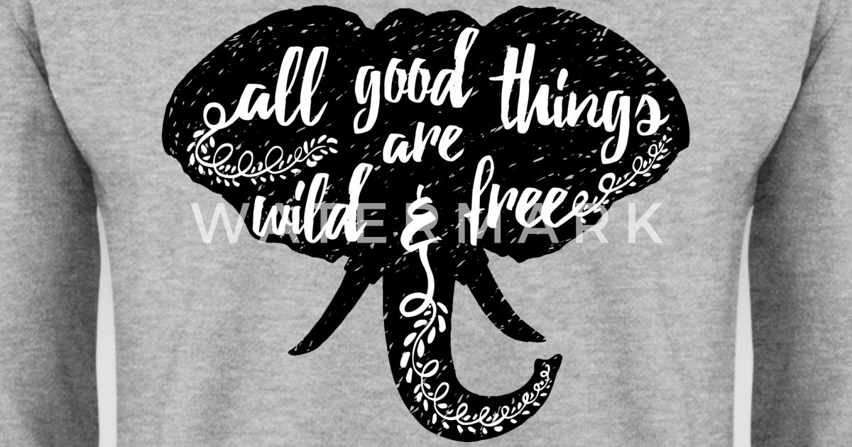 animal planet elefant wild and free spruch pullover spreadshirt. Black Bedroom Furniture Sets. Home Design Ideas