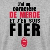 caractere de merde fier citation - Sweat-shirt Homme