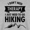 I Don't Need Therapy - I Just Need To Go Hiking - Men's Sweatshirt