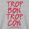 trop bon trop con citation - Sweat-shirt Homme