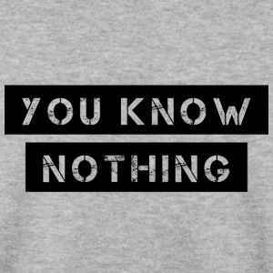 You know nothing! - Men's Sweatshirt