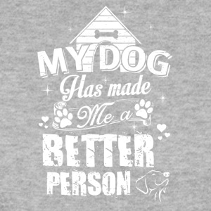my dog ​​has made a better person - Men's Sweatshirt
