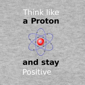 Think like a Proton and stay Positive - Männer Pullover
