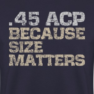 45 ACP, size matters guns t-shirt (subdued) - Men's Sweatshirt