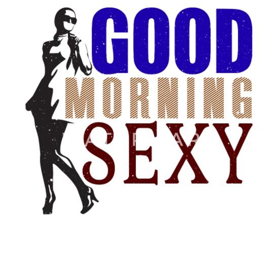 Frau guten morgen sexy Sex am