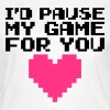 Pause My Game For You  - Women's T-Shirt