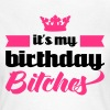 It's My Birthday Bitches  - Frauen T-Shirt