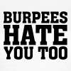 Burpees Hate You Too - Vrouwen T-shirt