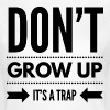 DONT GROW UP - ITS A - Vrouwen T-shirt
