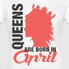 Queens Are Born In April  - Frauen T-Shirt