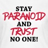Stay paranoid and trust no one! - Women's T-Shirt