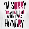 I'm sorry for what I said when I was hungry - Koszulka damska