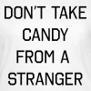 Don't take candy from a stranger - Women's T-Shirt