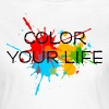 Ink, Paint, Color your life, Splashes, Splatter, - Women's T-Shirt