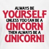 Always be yourself, unless you can be a unicorn - T-shirt Femme