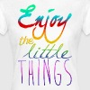 Enjoy The Little Things - Frauen T-Shirt