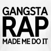 Gangsta rap made me do it - Vrouwen T-shirt