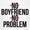 No boyfriend no problem - T-shirt Femme