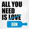 All you need is gin - Women's T-Shirt
