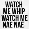 Watch me whip watch me nae nae - Frauen T-Shirt