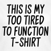 This is my too tired to function t-shirt - Dame-T-shirt