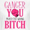 Cancer - you picked the wrong - T-shirt dam