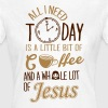 All I need: coffee and Jesus - Frauen T-Shirt