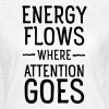 Energy flows where attention goes - Frauen T-Shirt