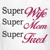 Super Mom Super Wife Super Tired - Camiseta mujer