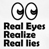 Real Eyes, Realize, Real lies - Women's T-Shirt